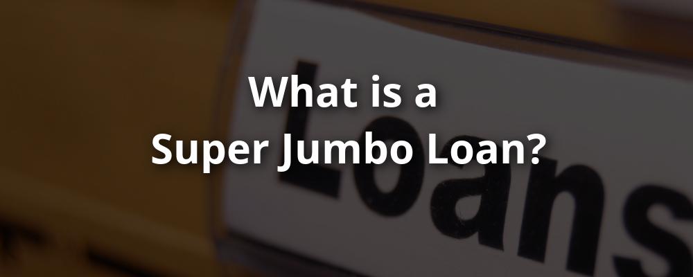 What is a Super Jumbo Loan